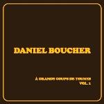 Daniel Boucher : À grands coups de tounes, Vol. 1 (CD)